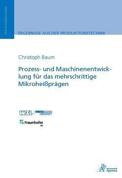 Prozess- und Maschinenentwicklung für das mehrschrittige Mikroheißprägen von Baum,  Christoph