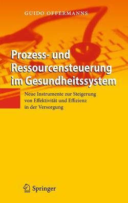 Prozess- und Ressourcensteuerung im Gesundheitssystem von Offermanns,  Guido