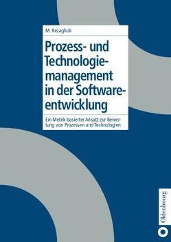 Prozess- und Technologiemanagement in der Softwareentwicklung von Rezagholi,  Mohsen