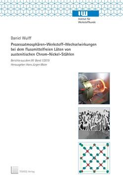 Prozessatmosphären-Werkstoff-Wechselwirkungen bei dem flussmittelfreien Löten von austenitischen Chrom-Nickel-Stählen von Maier,  Hans Jürgen, Wulff,  Daniel