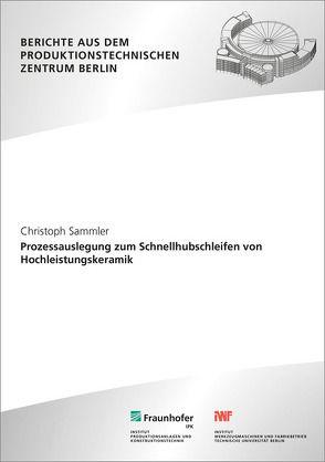Prozessauslegung zum Schnellhubschleifen von Hochleistungskeramik. von Sammler,  Christoph, Uhlmann,  Eckardt