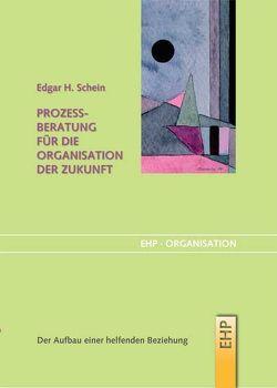 Prozessberatung für die Organisation der Zukunft von Bruckmaier,  Isabella, Schein,  Edgar H.