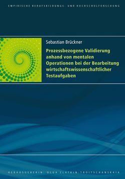 Prozessbezogene Validierung anhand von mentalen Operationen bei der Bearbeitung wirtschaftswissenschaftlicher Testaufgaben von Brückner,  Sebastian