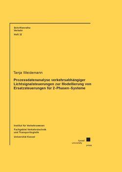 Prozessdatenanalyse verkehrsabhängiger Lichtsignalsteuerungen zur Modellierung von Ersatzsteuerungen für 2-Phasen-Systeme von Weidemann,  Tanja