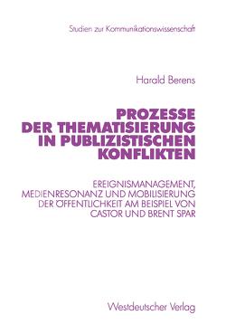 Prozesse der Thematisierung in publizistischen Konflikten von Berens,  Harald