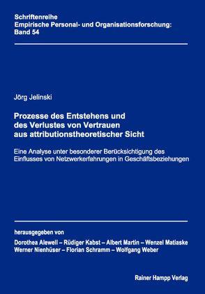 Prozesse des Entstehens und des Verlustes von Vertrauen aus attributionstheoretischer Sicht von Jelinski,  Jörg