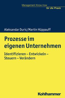 Prozesse im eigenen Unternehmen identifizieren und managen von Duric,  Aleksandar, Hüppauff,  Martin, Kohlert,  Helmut