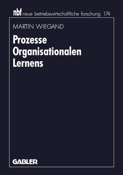 Prozesse Organisationalen Lernens von Wiegand,  Martin