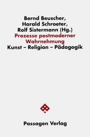 Prozesse postmoderner Wahrnehmung von Beuscher,  Bernd, Schroeter,  Harald, Sistermann,  Rolf