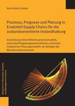 Prozesse, Prognose und Planung in Ersatzteil-Supply-Chains für die zustandsorientierte Instandhaltung von Cordes,  Ann-Kristin