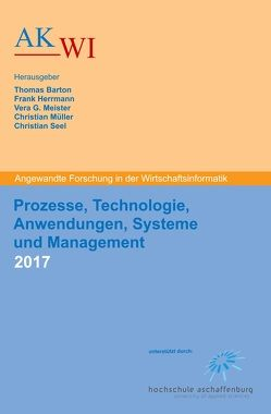 Prozesse, Technologie, Anwendungen, Systeme und Management 2017 von Barton,  Thomas, Herrmann,  Frank, Meister,  Vera G, Müller,  Christian, Seel,  Christian