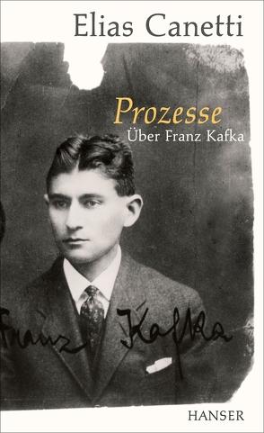 Prozesse. Über Franz Kafka. von Canetti,  Elias, Lüdemann,  Susanne, Wachinger,  Kristian
