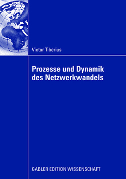 Prozesse und Dynamik des Netzwerkwandels von Tiberius,  Victor, von der Oelsnitz,  Prof. Dr. Dietrich