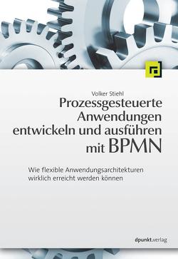 Prozessgesteuerte Anwendungen entwickeln und ausführen mit BPMN von Stiehl,  Volker