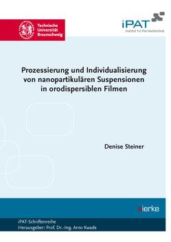 Prozessierung und Individualisierung von nanopartikulären Suspensionen in orodispersiblen Filmen von Steiner,  Denise