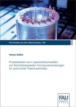 Prozessketten zum Laserstrahlschweißen von flachleiterbasierten Formspulenwicklungen für automobile Traktionsantriebe von Gläßel,  Tobias