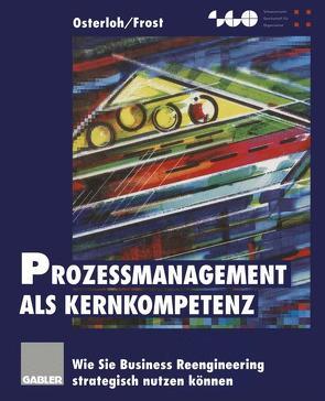 Prozeßmanagement als Kernkompetenz von Frost,  Jetta, Osterloh,  Margit