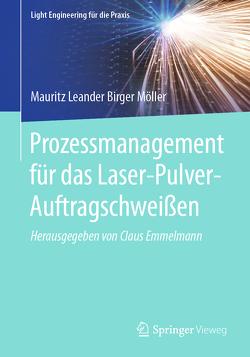 Prozessmanagement für das Laser-Pulver-Auftragschweißen von Möller,  Mauritz Leander Birger