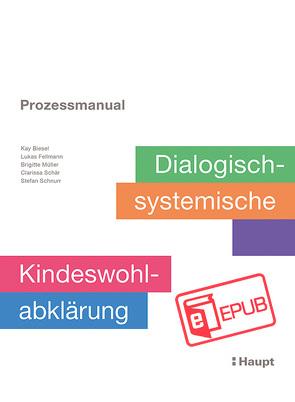 Prozessmanual. Dialogisch-systemische Kindeswohlabklärung von Biesel,  Kay, Fellmann,  Lukas, Müller,  Brigitte, Schär,  Clarissa, Schnurr,  Stefan