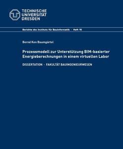 Prozessmodell zur Unterstützung BIM-basierter Energieberechnungen in einem virtuellen Labor von Baumgärtel,  Bernd Ken
