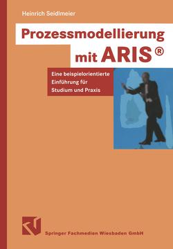Prozessmodellierung mit ARIS® von Seidlmeier,  Heinrich