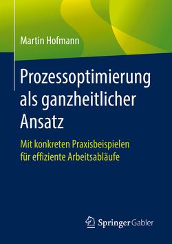 Prozessoptimierung als ganzheitlicher Ansatz von Hofmann,  Martin