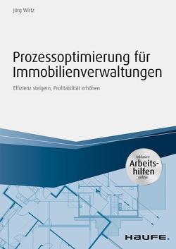Prozessoptimierung für Immobilienverwaltungen – inkl. Arbeithilfen online von Wirtz,  Jörg