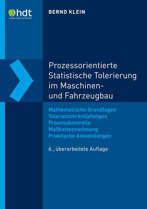 Prozessorientierte Statistische Tolerierung im Maschinen- und Fahrzeugbau von Klein,  Prof. Dr.-Ing. Bernd
