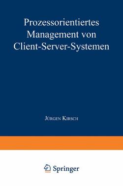 Prozessorientiertes Management von Client-Server-Systemen von Kirsch,  Jürgen