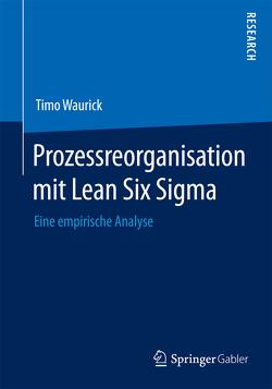 Prozessreorganisation mit Lean Six Sigma von Waurick,  Timo