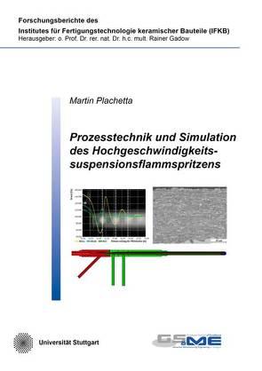 Prozesstechnik und Simulation des Hochgeschwindigkeitssuspensionsflammspritzens von Plachetta,  Martin