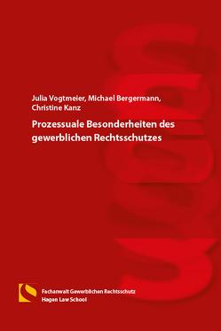Prozessuale Besonderheiten des gewerblichen Rechtsschutzes von Bergermann,  Michael, Gräfin von Schlieffen,  Katharina, Vogtmeier,  Julia, Zwiehoff,  Gabriele