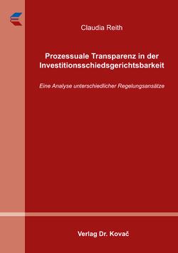 Prozessuale Transparenz in der Investitionsschiedsgerichtsbarkeit von Reith,  Claudia