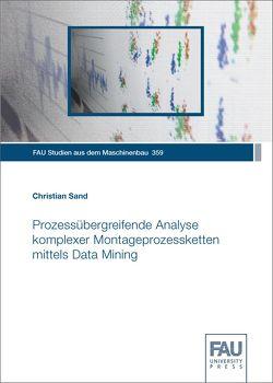 Prozessübergreifende Analyse komplexer Montageprozessketten mittels Data Mining von Sand,  Christian