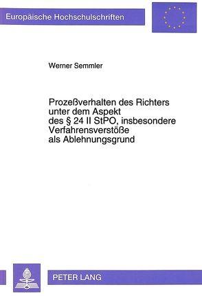 Prozeßverhalten des Richters unter dem Aspekt des 24 II StPO, insbesondere Verfahrensverstöße als Ablehnungsgrund von Semmler,  Werner