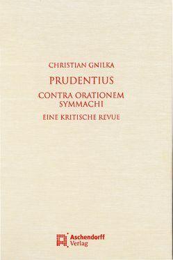 Prudentius contra orationem Symmachi von Gnilka,  Christian