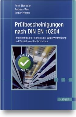 Prüfbescheinigungen nach DIN EN 10204 von Henseler,  Peter, Kern,  Andreas, Pfeiffer,  Esther