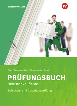 Prüfung bestanden / Prüfungsbuch Industriekaufleute von Böker,  Jürgen, Flammann,  Wilfried, Huge,  Jörn, Richter,  Klaus, Scharf,  Dirk