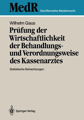 Prüfung der Wirtschaftlichkeit der Behandlungs- und Verordnungsweise des Kassenarztes von Gaus,  Wilhelm