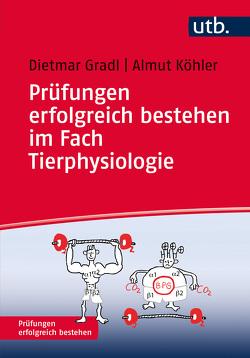 Prüfungen erfolgreich bestehen im Fach Tierphysiologie von Gradl,  Dietmar, Köhler,  Almut