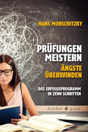 Prüfungen meistern – Ängste überwinden von Morschitzky,  Hans