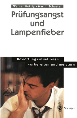 Prüfungsangst und Lampenfieber von Metzig,  Werner, Schuster,  Martin