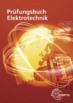 Prüfungsbuch Elektrotechnik von Bumiller,  Horst, Burgmaier,  Monika, Burgmaier,  Patricia, Gwinner,  Ralf, Schwarz,  Jürgen, Tkotz,  Klaus, Wolter,  Tobias