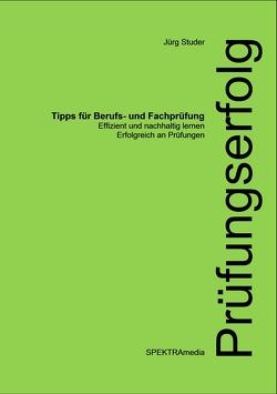 Prüfungserfolg – Tipps für Berufs- und Fachprüfungen von Studer,  Juerg