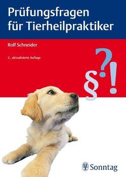 Prüfungsfragen für Tierheilpraktiker von Schneider,  Rolf