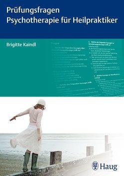 Prüfungsfragen Psychotherapie für Heilpraktiker von Kaindl,  Brigitte