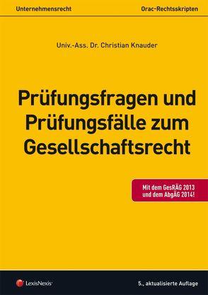 Prüfungsfragen und Prüfungsfälle zum Gesellschaftsrecht von Knauder,  Christian