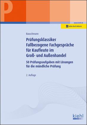 Prüfungsklassiker Fallbezogene Fachgespräche für Kaufleute im Groß- und Außenhandel von Bauschmann,  Erwin