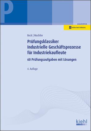 Prüfungsklassiker Industrielle Geschäftsprozesse für Industriekaufleute von Beck,  Karsten, Wachtler,  Michael