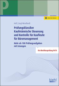 Prüfungsklassiker Kaufmännische Steuerung und Kontrolle für Kaufleute für Büromanagement von Heß,  Ute, Liegl-Wendlandt,  Christa